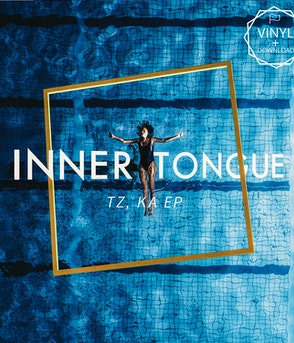 "INNER TONGUE - TZ, KA EP - 10"" VINYL & DOWNLOAD"